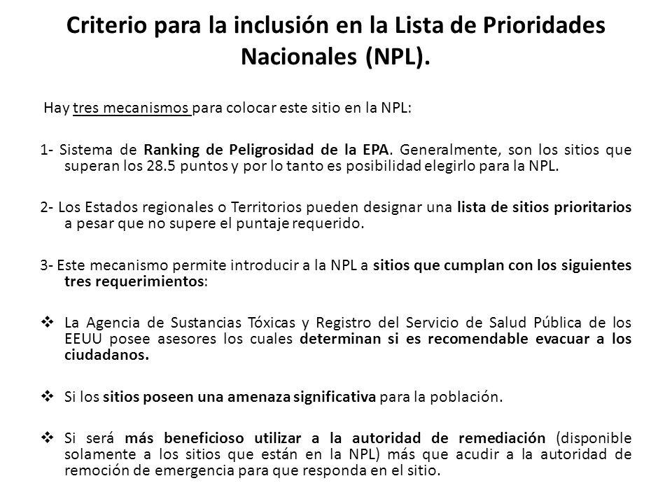 Criterio para la inclusión en la Lista de Prioridades Nacionales (NPL). Hay tres mecanismos para colocar este sitio en la NPL: 1- Sistema de Ranking d