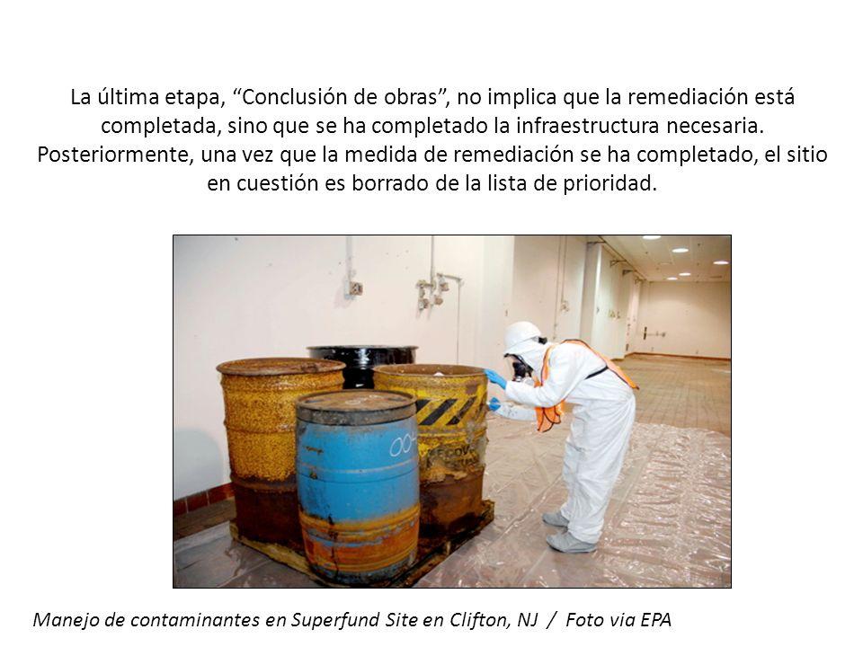 Investigación y remediación La última etapa, Conclusión de obras, no implica que la remediación está completada, sino que se ha completado la infraest