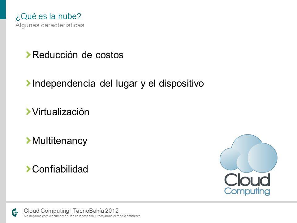 No imprima este documento si no es necesario. Protejamos el medio ambiente. Cloud Computing | TecnoBahía 2012 Reducción de costos Independencia del lu