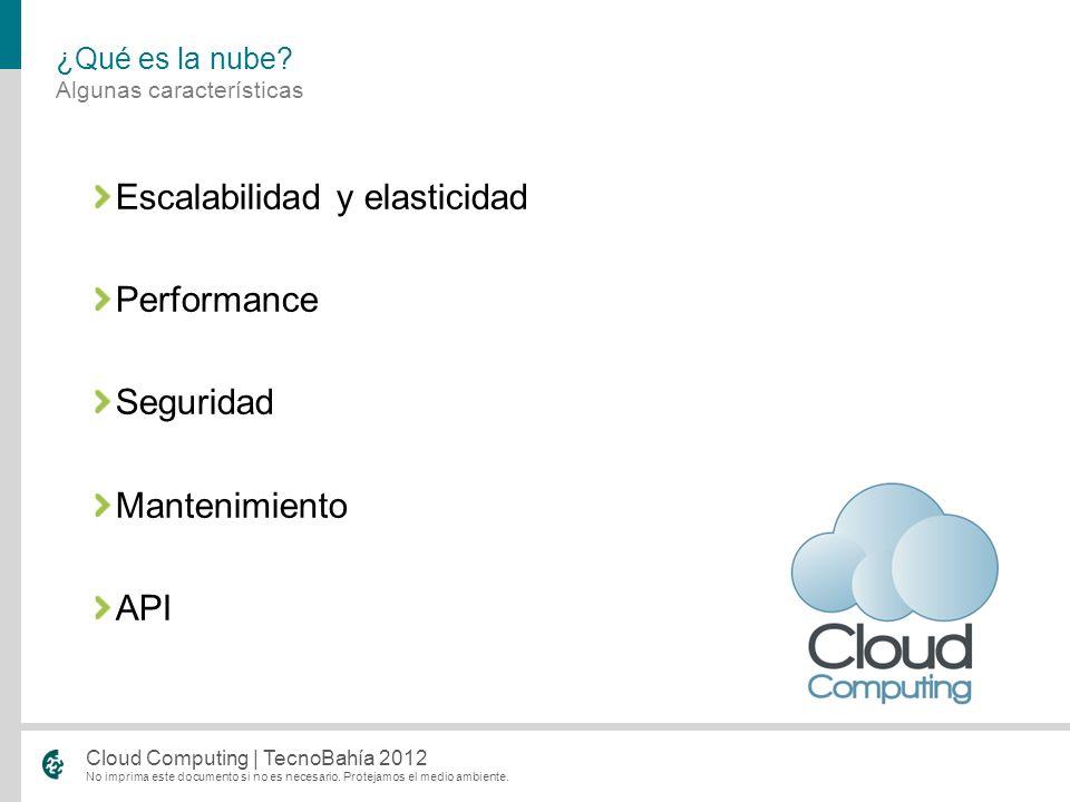 No imprima este documento si no es necesario. Protejamos el medio ambiente. Cloud Computing | TecnoBahía 2012 Escalabilidad y elasticidad Performance