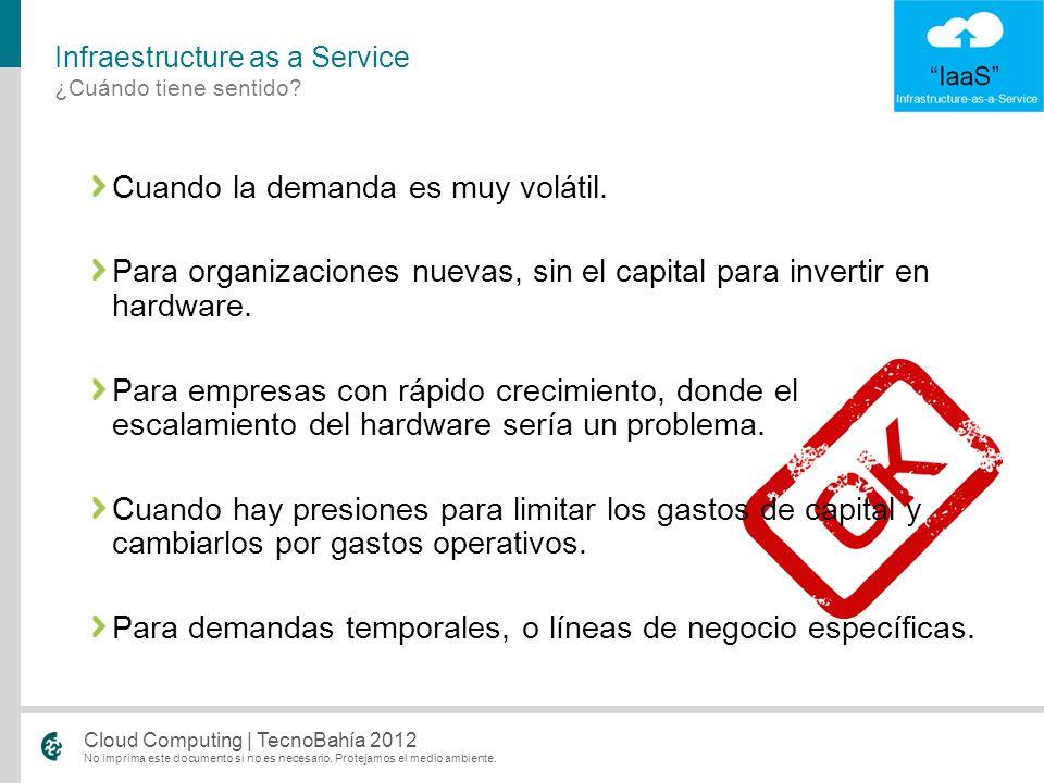 No imprima este documento si no es necesario. Protejamos el medio ambiente. Cloud Computing | TecnoBahía 2012 Cuando la demanda es muy volátil. Para o