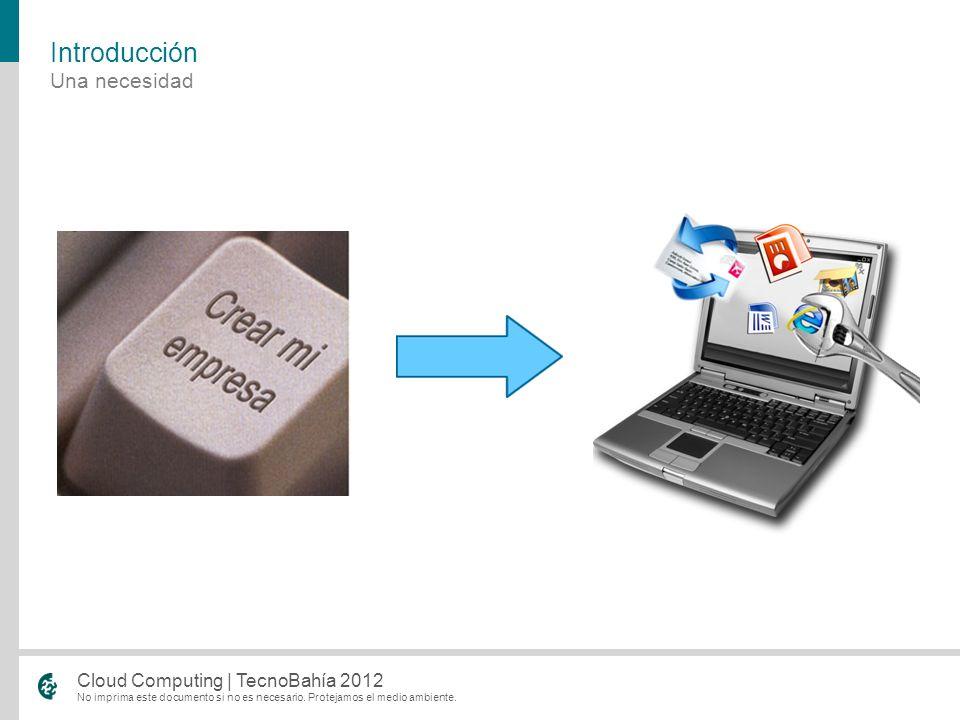 No imprima este documento si no es necesario. Protejamos el medio ambiente. Cloud Computing | TecnoBahía 2012 Una necesidad Introducción