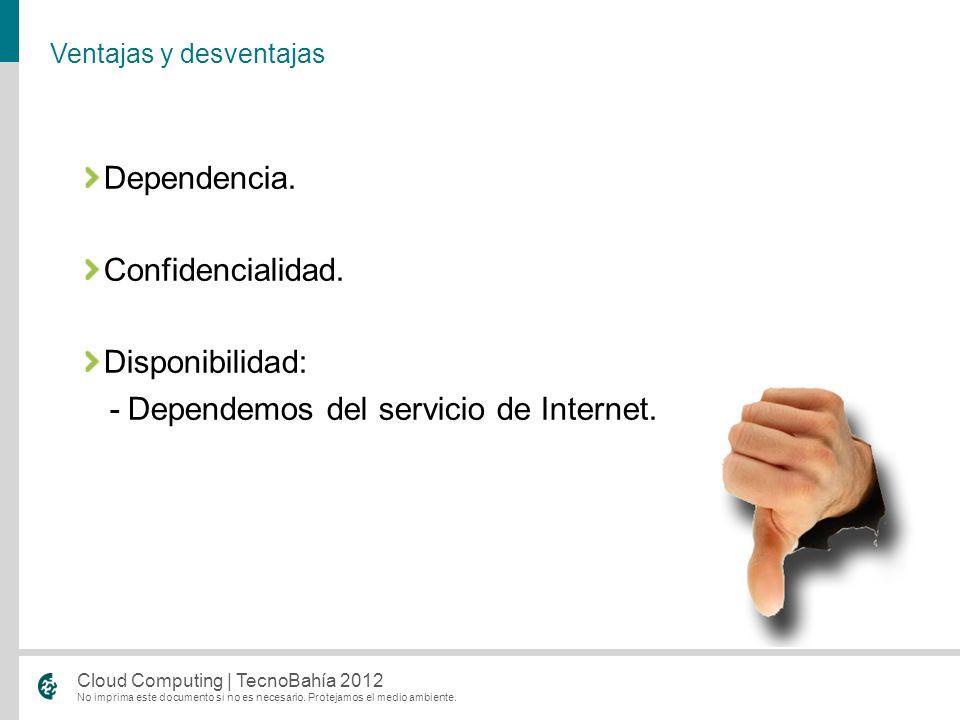 No imprima este documento si no es necesario. Protejamos el medio ambiente. Cloud Computing | TecnoBahía 2012 Dependencia. Confidencialidad. Disponibi