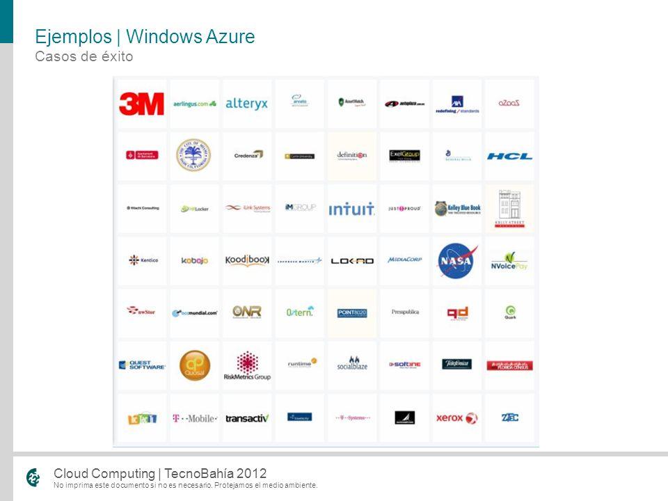 No imprima este documento si no es necesario. Protejamos el medio ambiente. Cloud Computing | TecnoBahía 2012 Casos de éxito Ejemplos | Windows Azure