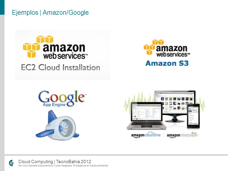 No imprima este documento si no es necesario. Protejamos el medio ambiente. Cloud Computing | TecnoBahía 2012 Ejemplos | Amazon/Google