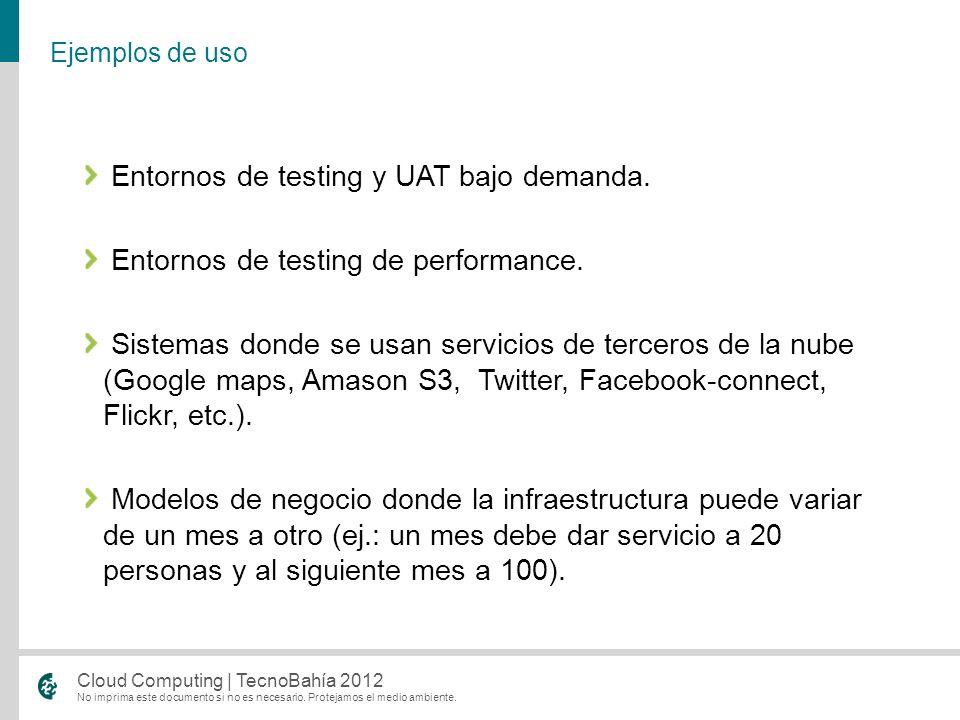 No imprima este documento si no es necesario. Protejamos el medio ambiente. Cloud Computing | TecnoBahía 2012 Entornos de testing y UAT bajo demanda.