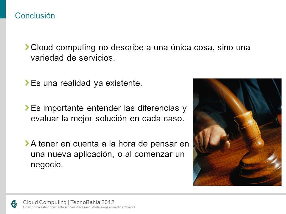 No imprima este documento si no es necesario. Protejamos el medio ambiente. Cloud Computing | TecnoBahía 2012 Es una realidad ya existente. Es importa
