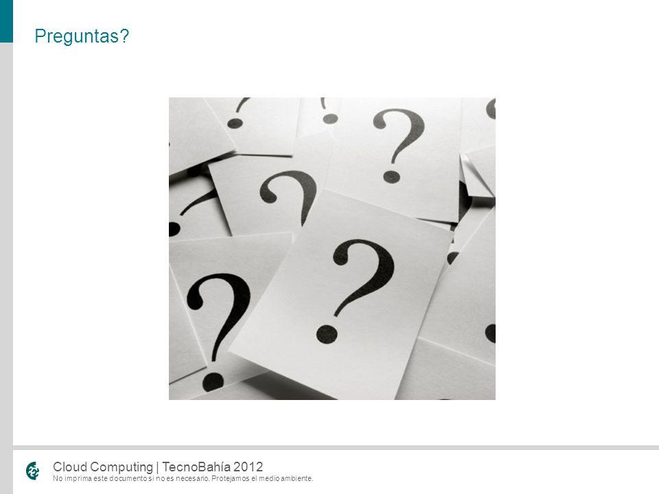 No imprima este documento si no es necesario. Protejamos el medio ambiente. Cloud Computing | TecnoBahía 2012 Preguntas?