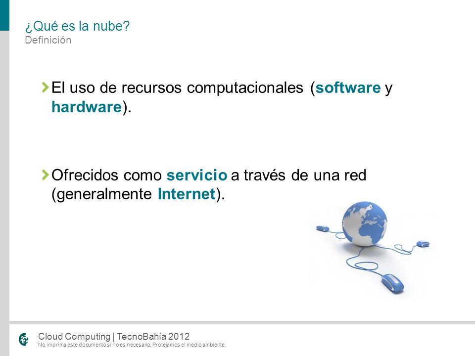 No imprima este documento si no es necesario. Protejamos el medio ambiente. Cloud Computing | TecnoBahía 2012 El uso de recursos computacionales (soft