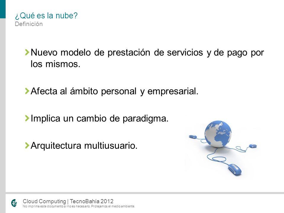 No imprima este documento si no es necesario. Protejamos el medio ambiente. Cloud Computing | TecnoBahía 2012 Nuevo modelo de prestación de servicios