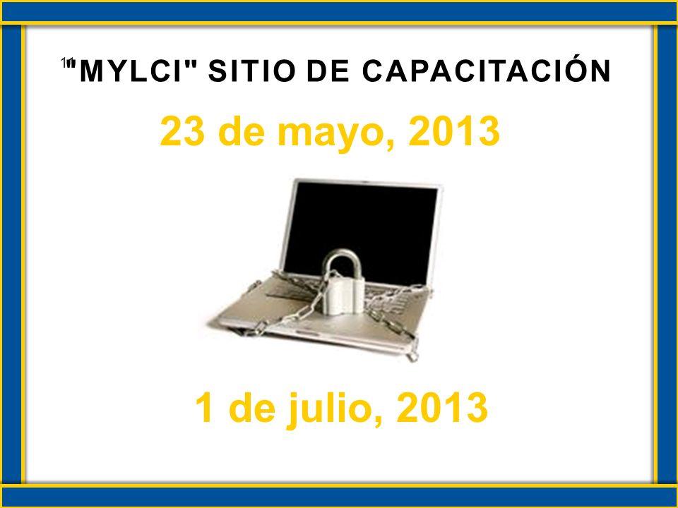 MYLCI SITIO DE CAPACITACIÓN 11 23 de mayo, 2013 1 de julio, 2013