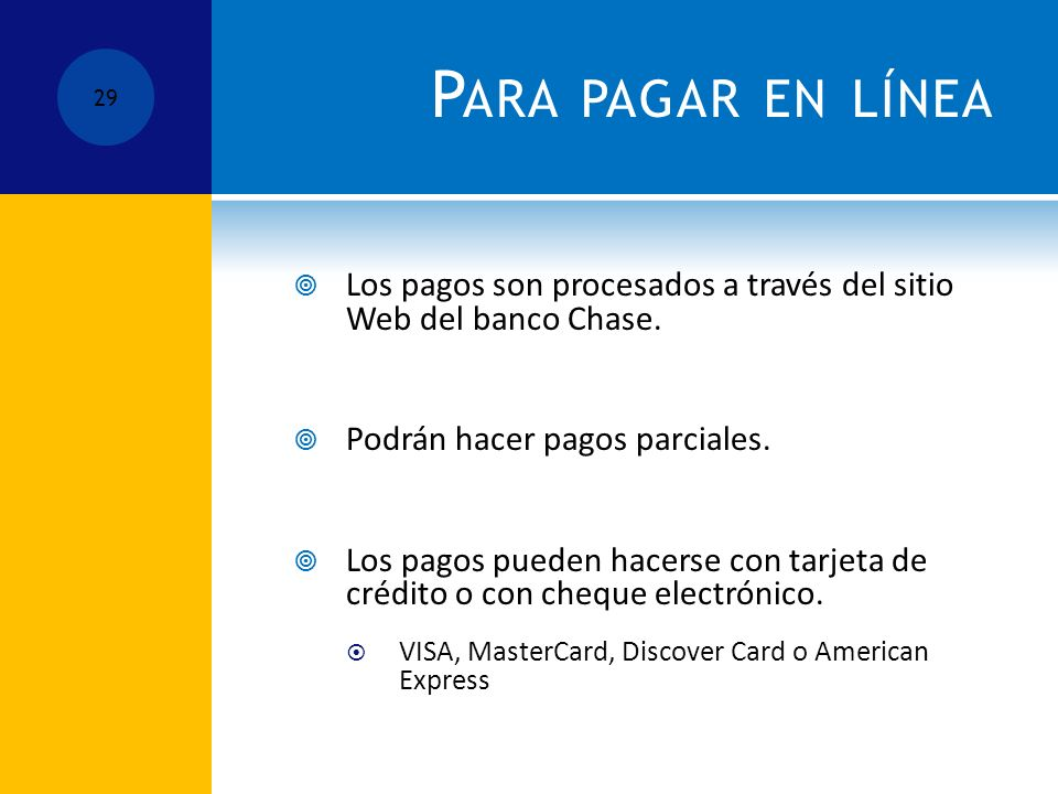 P ARA PAGAR EN LÍNEA Los pagos son procesados a través del sitio Web del banco Chase.