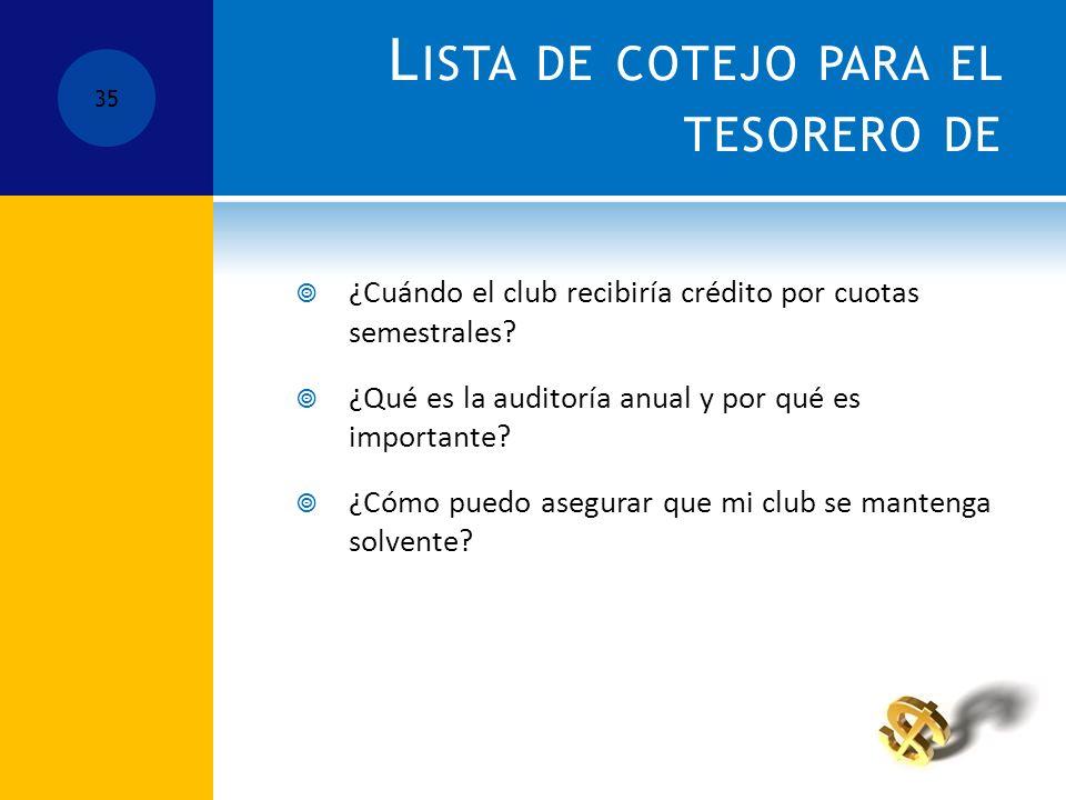 L ISTA DE COTEJO PARA EL TESORERO DE ¿Cuándo el club recibiría crédito por cuotas semestrales.