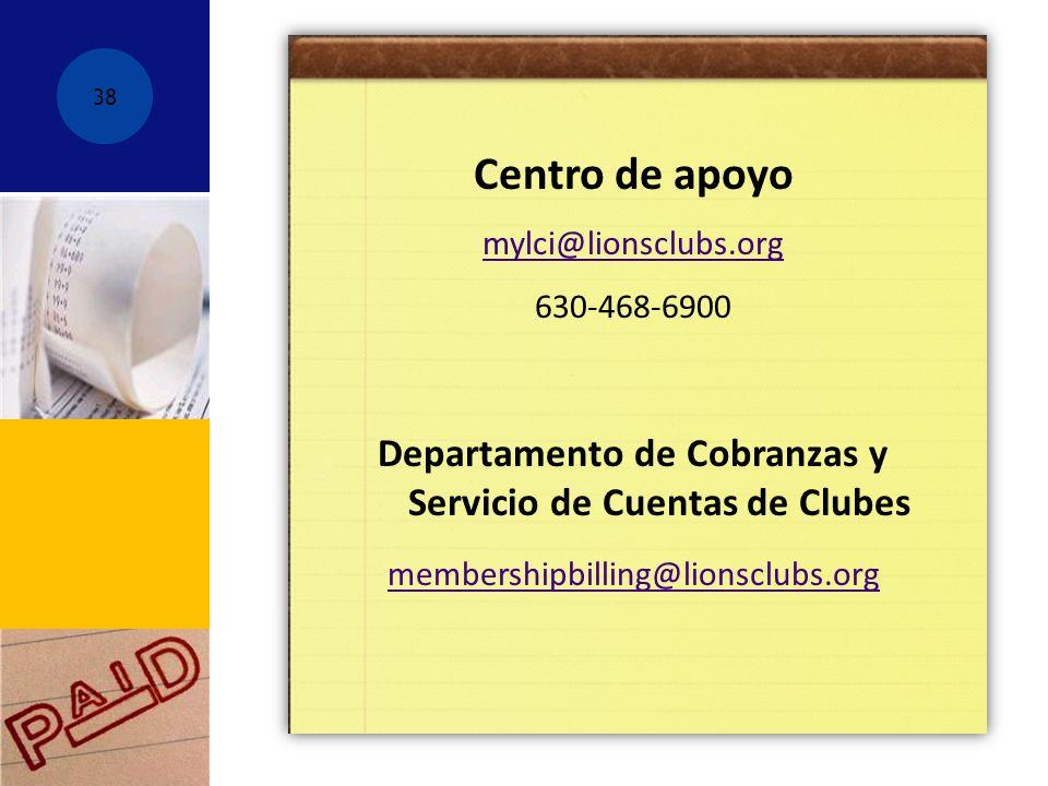 Centro de apoyo mylci@lionsclubs.org 630-468-6900 Departamento de Cobranzas y Servicio de Cuentas de Clubes membershipbilling@lionsclubs.org 38