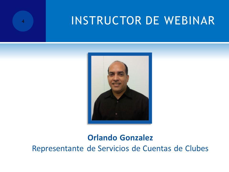 INSTRUCTOR DE WEBINAR Orlando Gonzalez Representante de Servicios de Cuentas de Clubes 4