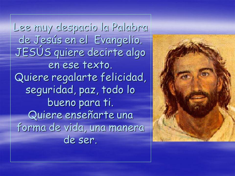 Lee muy despacio la Palabra de Jesús en el Evangelio.