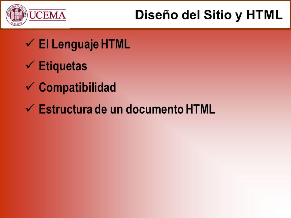 Diseño del Sitio y HTML El Lenguaje HTML Etiquetas Compatibilidad Estructura de un documento HTML