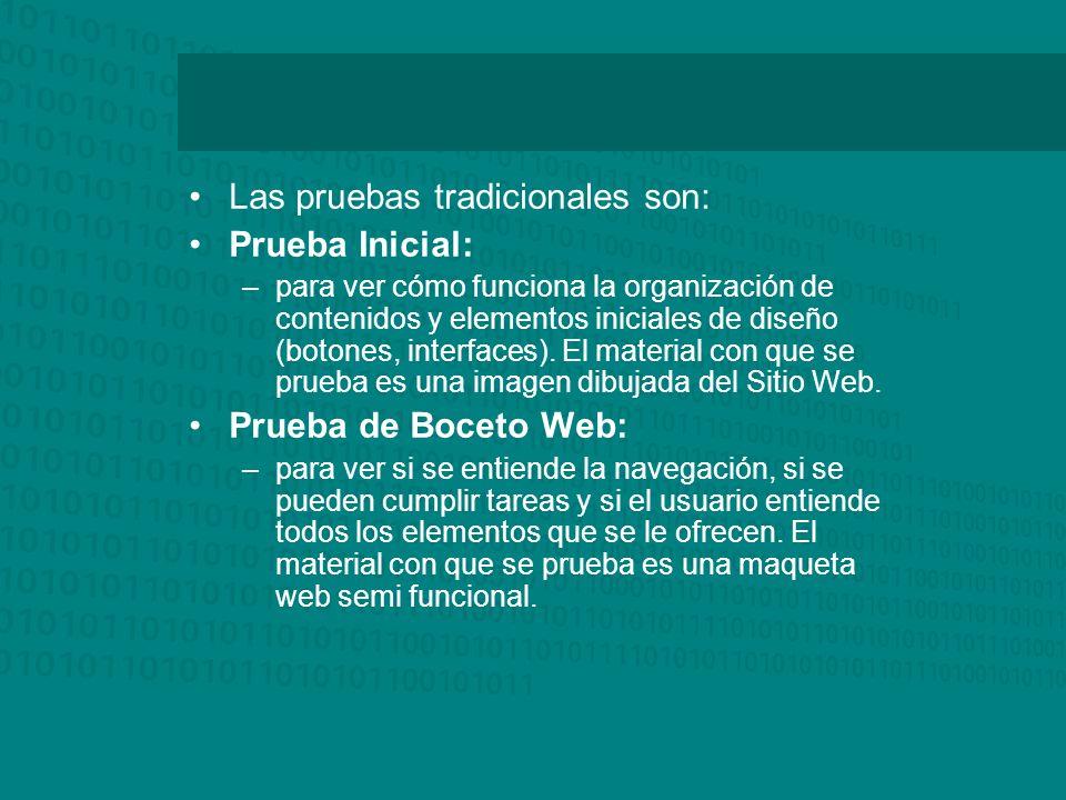 Las pruebas tradicionales son: Prueba Inicial: –para ver cómo funciona la organización de contenidos y elementos iniciales de diseño (botones, interfa