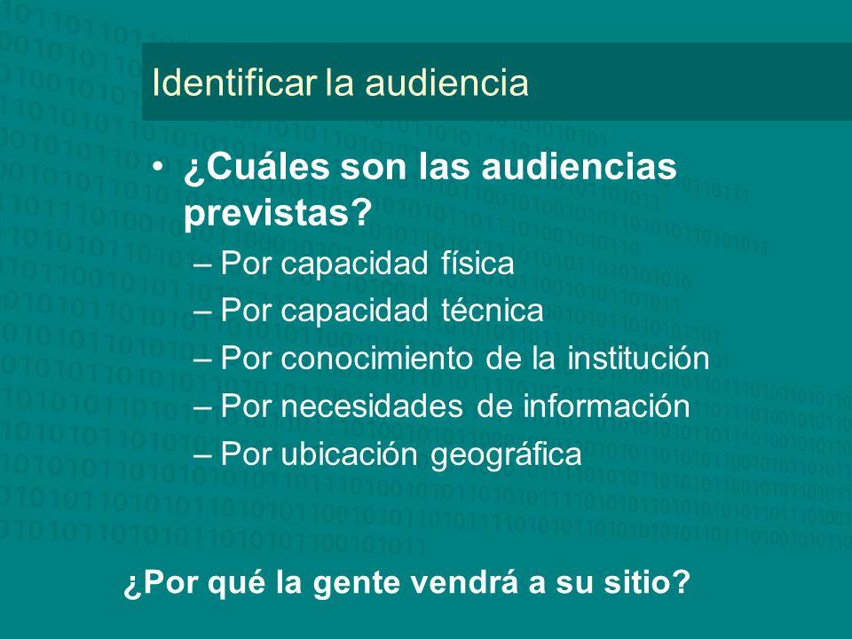 Identificar la audiencia ¿Cuáles son las audiencias previstas? –Por capacidad física –Por capacidad técnica –Por conocimiento de la institución –Por n
