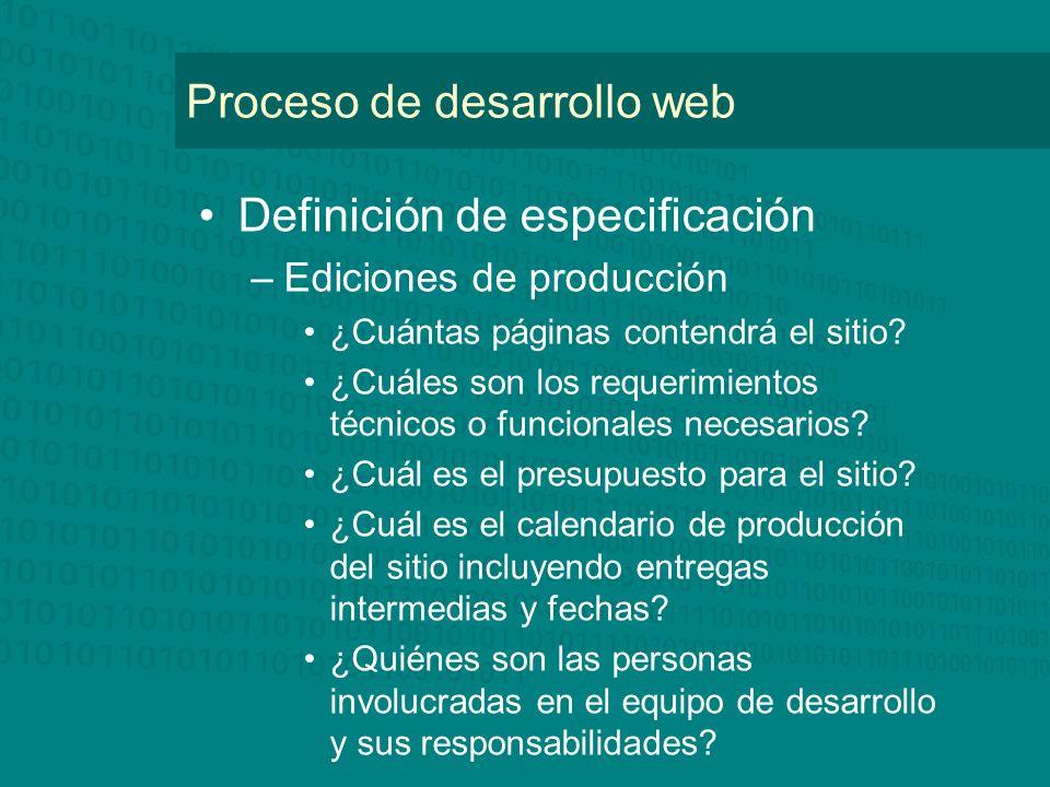 Proceso de desarrollo web Definición de especificación –Ediciones de producción ¿Cuántas páginas contendrá el sitio? ¿Cuáles son los requerimientos té