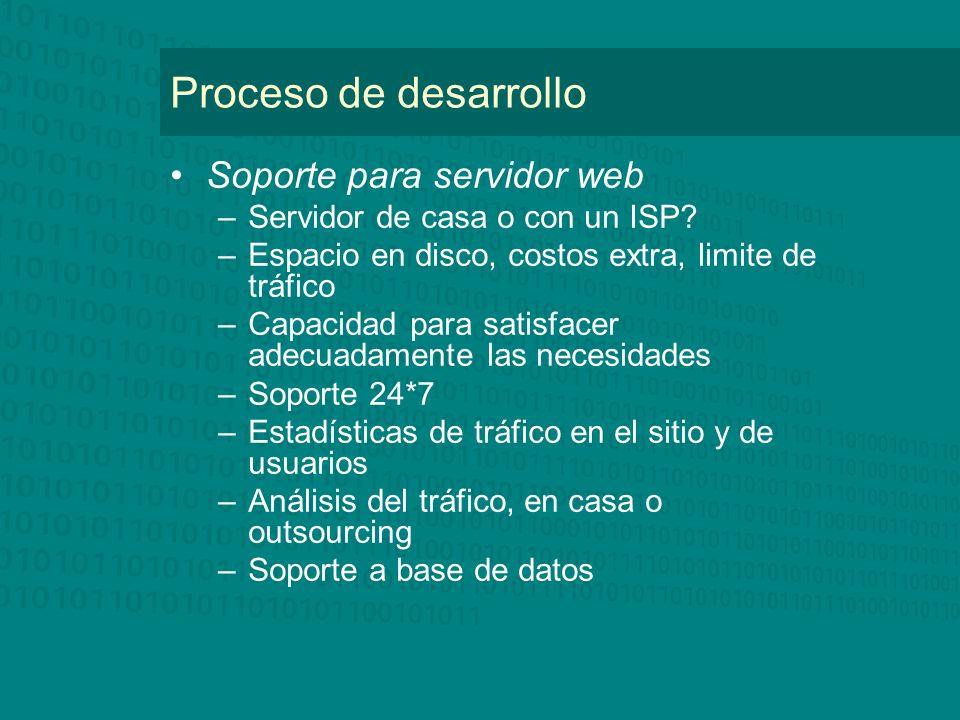 Proceso de desarrollo Soporte para servidor web –Servidor de casa o con un ISP? –Espacio en disco, costos extra, limite de tráfico –Capacidad para sat