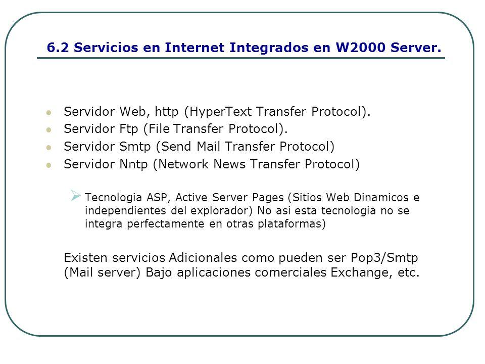 6.3 Que nos ofrece el Servicio Internet Information Server IIS5.0 Integrado en Windows 2000 Server: Que es IIS?: Aplicación robusta, que nos ofrecen servidores web de calidad para ofrecer cantidad de contenidos variados.