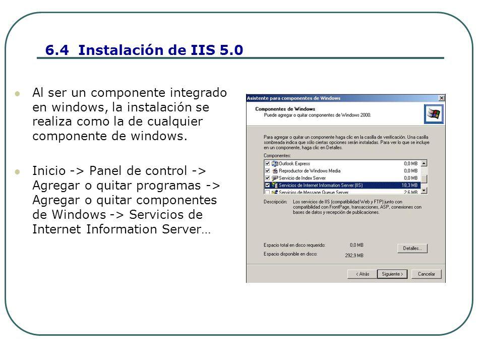 6.4 Instalación de IIS 5.0 Al ser un componente integrado en windows, la instalación se realiza como la de cualquier componente de windows.