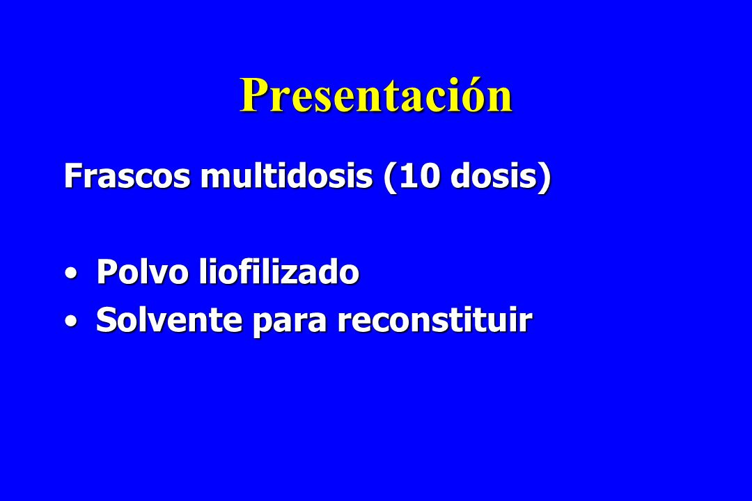 Presentación Frascos multidosis (10 dosis) Polvo liofilizadoPolvo liofilizado Solvente para reconstituirSolvente para reconstituir