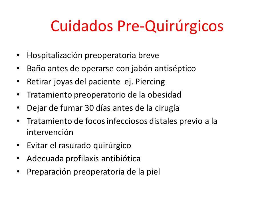 Cuidados Pre-Quirúrgicos Hospitalización preoperatoria breve Baño antes de operarse con jabón antiséptico Retirar joyas del paciente ej. Piercing Trat