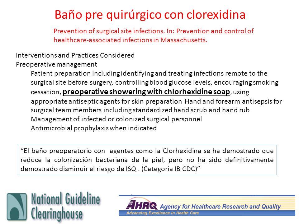 El baño preoperatorio con agentes como la Clorhexidina se ha demostrado que reduce la colonización bacteriana de la piel, pero no ha sido definitivame