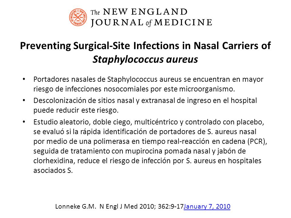 Preventing Surgical-Site Infections in Nasal Carriers of Staphylococcus aureus Portadores nasales de Staphylococcus aureus se encuentran en mayor ries