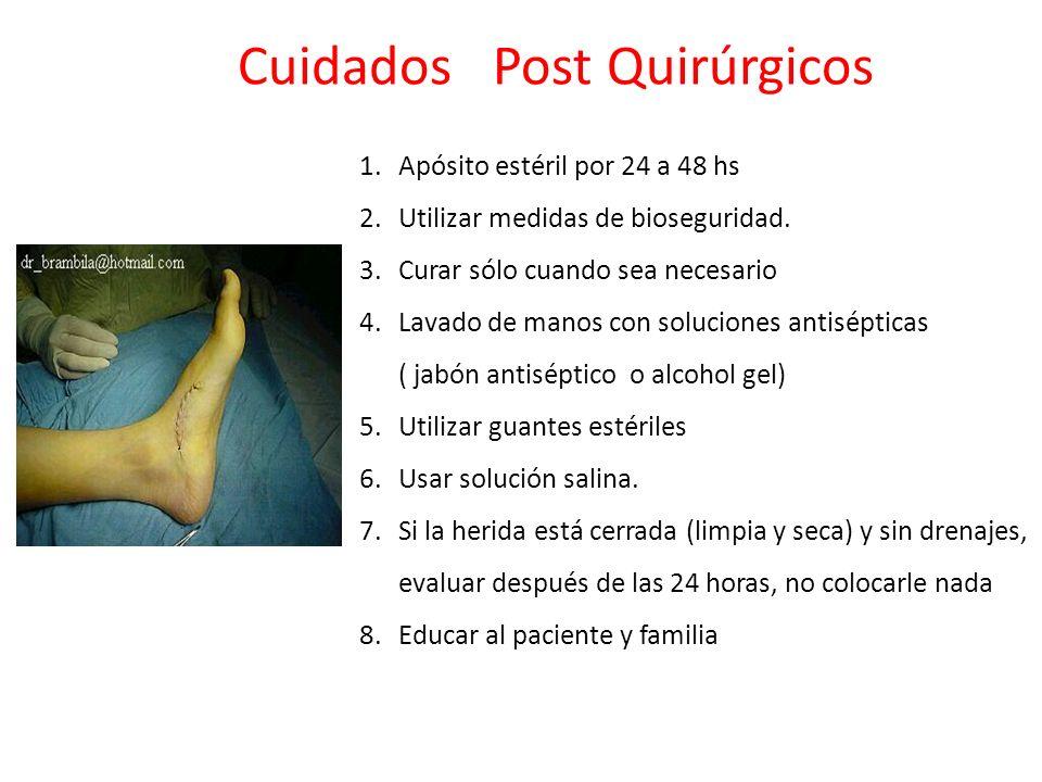 Cuidados Post Quirúrgicos 1.Apósito estéril por 24 a 48 hs 2.Utilizar medidas de bioseguridad. 3.Curar sólo cuando sea necesario 4.Lavado de manos con