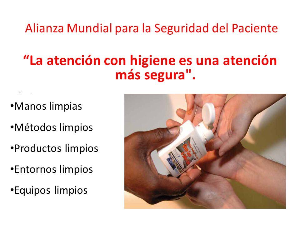 Alianza Mundial para la Seguridad del Paciente La atención con higiene es una atención más segura