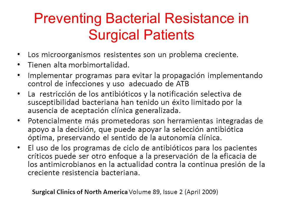 Preventing Bacterial Resistance in Surgical Patients Los microorganismos resistentes son un problema creciente. Tienen alta morbimortalidad. Implement