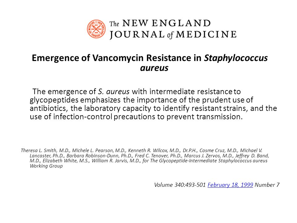 Emergence of Vancomycin Resistance in Staphylococcus aureus The emergence of S. aureus with intermediate resistance to glycopeptides emphasizes the im