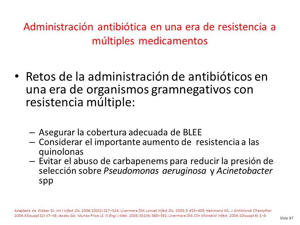 Slide 97 Administración antibiótica en una era de resistencia a múltiples medicamentos Retos de la administración de antibióticos en una era de organi