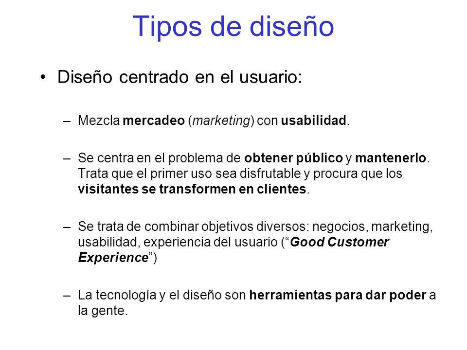 Tipos de diseño Diseño centrado en el usuario: –Mezcla mercadeo (marketing) con usabilidad. –Se centra en el problema de obtener público y mantenerlo.