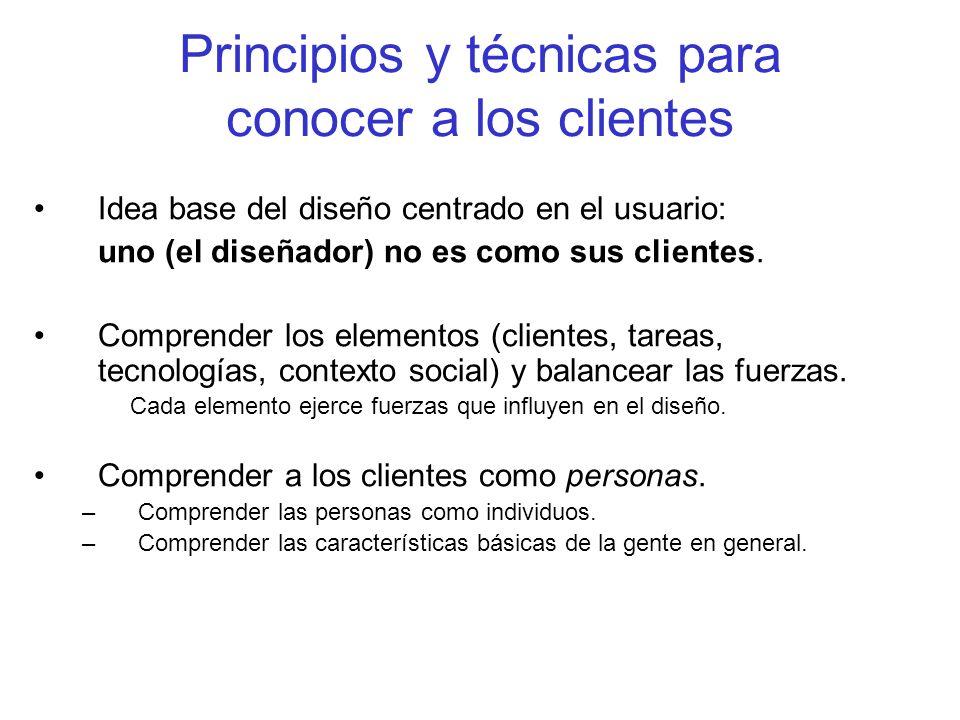 Principios y técnicas para conocer a los clientes Idea base del diseño centrado en el usuario: uno (el diseñador) no es como sus clientes. Comprender