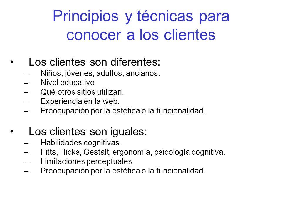 Principios y técnicas para conocer a los clientes Los clientes son diferentes: –Niños, jóvenes, adultos, ancianos. –Nivel educativo. –Qué otros sitios
