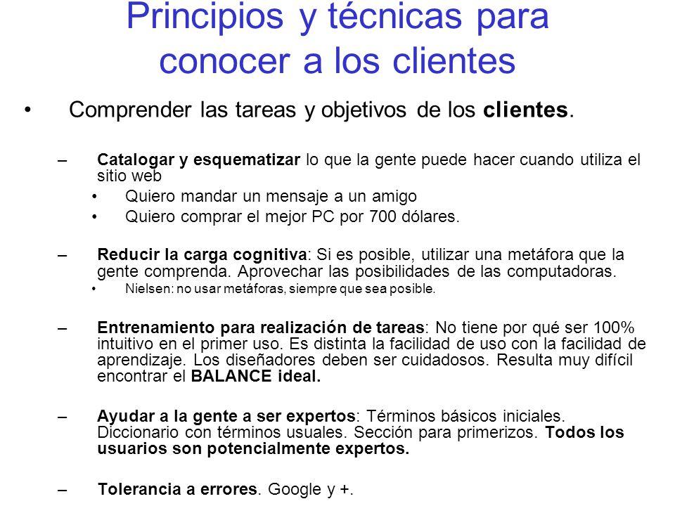 Principios y técnicas para conocer a los clientes Comprender las tareas y objetivos de los clientes. –Catalogar y esquematizar lo que la gente puede h