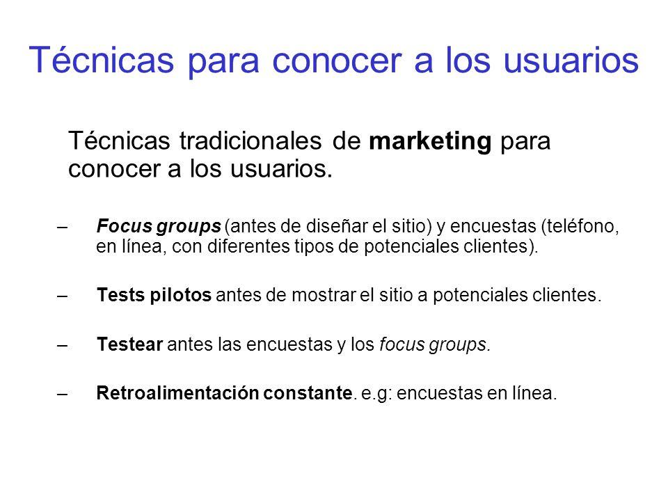 Técnicas para conocer a los usuarios Técnicas tradicionales de marketing para conocer a los usuarios. –Focus groups (antes de diseñar el sitio) y encu