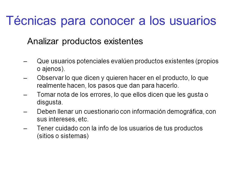 Técnicas para conocer a los usuarios Analizar productos existentes –Que usuarios potenciales evalúen productos existentes (propios o ajenos). –Observa