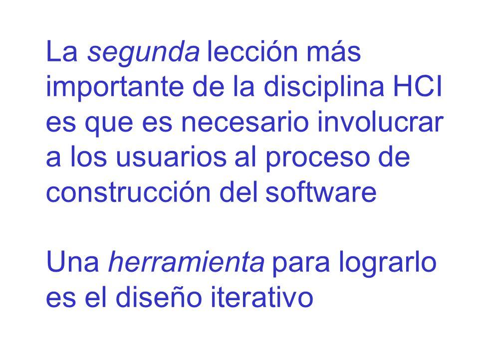 La segunda lección más importante de la disciplina HCI es que es necesario involucrar a los usuarios al proceso de construcción del software Una herra
