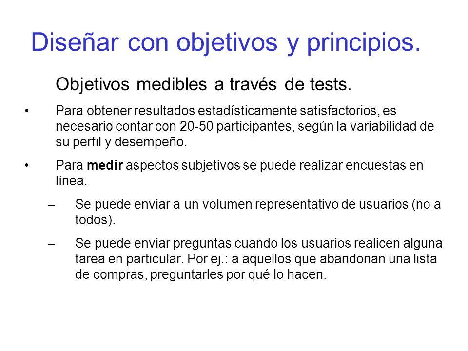 Diseñar con objetivos y principios. Objetivos medibles a través de tests. Para obtener resultados estadísticamente satisfactorios, es necesario contar