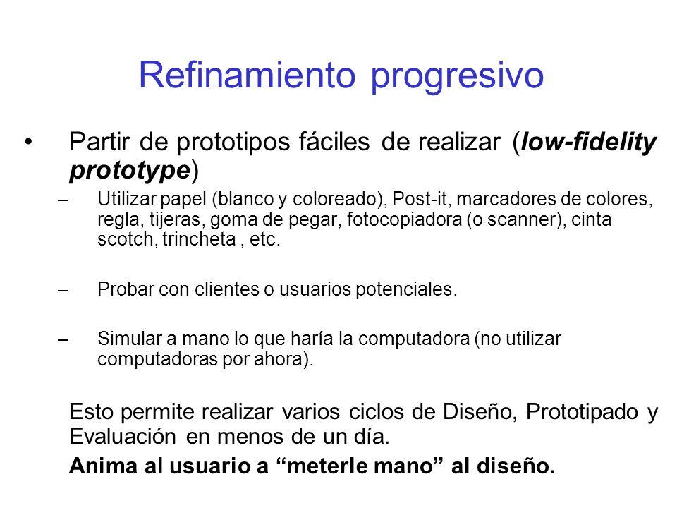 Refinamiento progresivo Partir de prototipos fáciles de realizar (low-fidelity prototype) –Utilizar papel (blanco y coloreado), Post-it, marcadores de