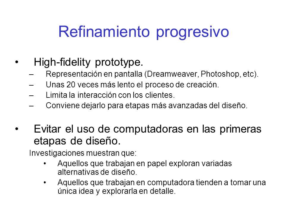 Refinamiento progresivo High-fidelity prototype. –Representación en pantalla (Dreamweaver, Photoshop, etc). –Unas 20 veces más lento el proceso de cre