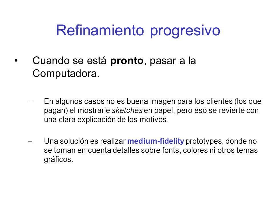 Refinamiento progresivo Cuando se está pronto, pasar a la Computadora. –En algunos casos no es buena imagen para los clientes (los que pagan) el mostr