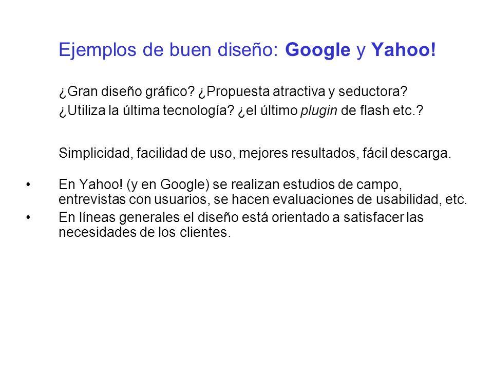 Ejemplos de buen diseño: Google y Yahoo! ¿Gran diseño gráfico? ¿Propuesta atractiva y seductora? ¿Utiliza la última tecnología? ¿el último plugin de f