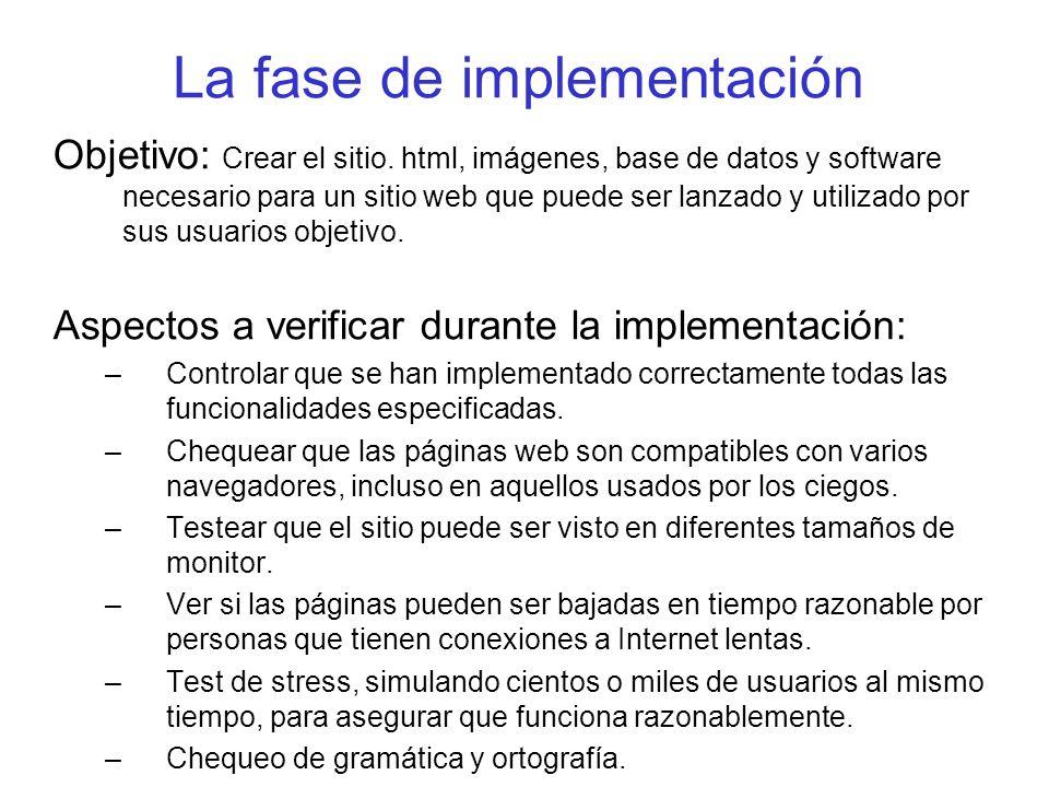 La fase de implementación Objetivo: Crear el sitio. html, imágenes, base de datos y software necesario para un sitio web que puede ser lanzado y utili