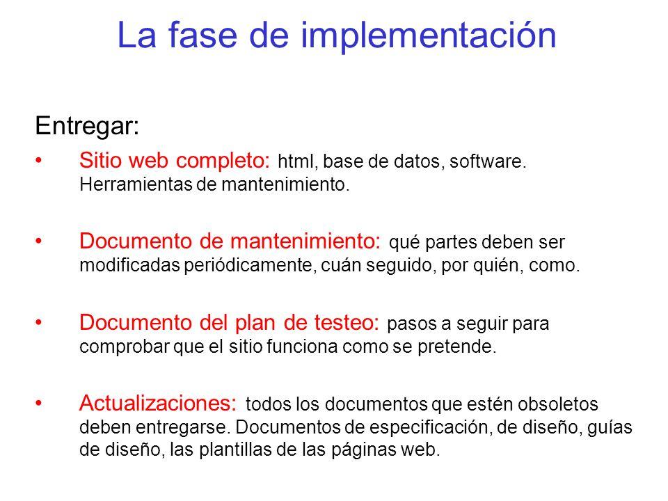 La fase de implementación Entregar: Sitio web completo: html, base de datos, software. Herramientas de mantenimiento. Documento de mantenimiento: qué